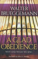 Glad Obedience: Why and What We Sing (PB)