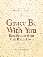 Grace Be with You: Benedictions from Dale Ralph Davis, Rev. Ed. (HB)