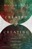 Created and Creating: A Biblical Theology of Culture  (PB)