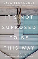 Its Not Supposed To Be This Way: Finding Unexpected Strength When Disappointments Leave You Shattered