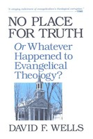 No Place for Truth: or, Whatever Happened to Evangelical Theology? (Paperback)