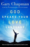 God Speaks Your Love Language: How to Experience and Express Gods Love (PB)