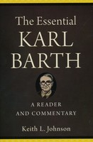 Essential Karl Barth: A Reader and Commentary (HB)