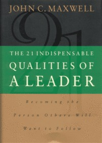 21 Indispensable Qualities of a Leader, the: Becoming the Person Others Will Want to Follow (HB) - 존 맥스웰 리더의 조건 원서