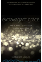 Extravagant Grace: Gods Glory Displayed in Our Weakness