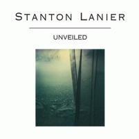 Stanton Lanier- UNVEILED (CD)