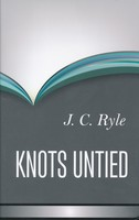 Knots Untied: Being Plain Statements on Disputed Points in Religion from the Standpoint of an Evangelical Churchman (HB)