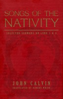 Songs of the Nativity: Selected Sermons on Luke 1 and 2 (HB)