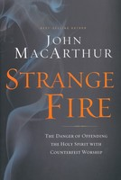 Strange Fire: The Danger of Offending the Holy Spirit with Counterfeit Worship (Hardcover)