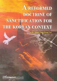 A REFORMED DOCTRINE OF SANCTIFICATION FOR THE KOREAN CONTEXT
