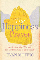 Happiness Prayer: Ancient Jewish Wisdom for the Best Way to Live Today