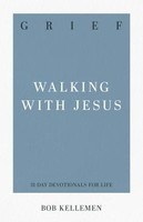 Grief: Walking with Jesus (Series: 31-Day Devotionals for Life, Vol. 6)