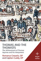 Thomas and the Thomists: The Achievement of Thomas Aquinas and his Interpreters (Series: Mapping the Tradition) (PB)