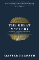 Great Mystery, the (PB): Science, God and the Human Quest for Meaning