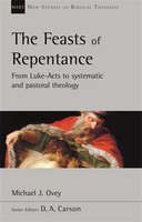 NSBT: The Feasts of Repentance: From Luke-Acts To Systematic and Pastoral Theology (Paperback)