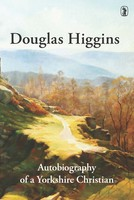Douglas Higgins: Autobiography of a Yorkshire Christian (PB)