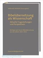 Bibelubersetzung als Wissenschaft: Aktuelle Fragestellungen und Perspektiven; Beitrage zum Forum Bibelubersetzung aus den Jahren 2
