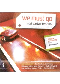 Soul Survivor Live 2005  - We Must Go (CD)
