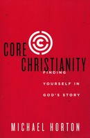 Core Christianity: Finding Yourself in Gods Story (Paperback)