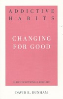Addictive Habits: Changing for Good (Series: 31-Day Devotionals for Life, Vol. 4)