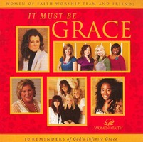 Women Of Faith Worship - IT MUST BE GRACE (CD)