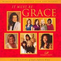 Women Of Faith Worship - IT MUST BE GRACE (CD)