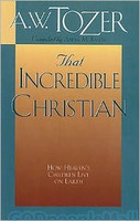 That Incredible Christian: How Heavens Children Live on Earth (PB)