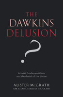 Dawkins Delusion?, the (PB): Atheist fundamentalism and the denial of the divine