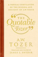 Quotable Tozer, The: A Topical Compilation of the Wisdom and Insight of A.W. Tozer (HB)