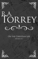 R A Torrey On The Christian Life (8 Books In 1) (HB)