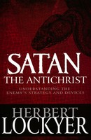 Satan the Antichrist: Understanding the Enemys Strategy and Devices (PB)