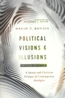 Political Visions and Illusions, 2d Ed.: A Survey and Christian Critique of Contemporary Ideologies (Paperback)