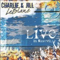 Charlie & Jill LeBlanc - Live in Nashville (CD)