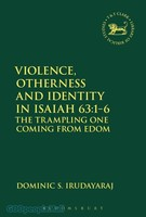 LHBOTS (JSOTSup) 633: Violence, Otherness and Identity in Isaiah 63:1-6: The Trampling One Coming from Edom