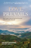 Love Prevails: One Couples Story of Faith and Survival in the Rwandan Genocide