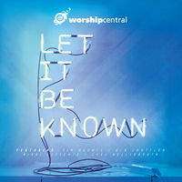 Worship Central - Let it be Known (CD)