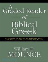 Graded Reader of Biblical Greek, a: Companion to Basics of Biblical Greek and Greek Grammar Beyond the Basics