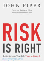 Risk Is Right: Better to Lose Your Life Than to Waste It (PB)