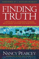 Finding Truth (HB): 5 Principles for Unmasking Atheism, Secularism, and Other God Substitutes