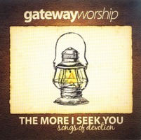 gatewayworship - The More I Seek You (CD)
