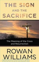 Sign and the Sacrifice: The Meaning of the Cross and Resurrection  (PB)