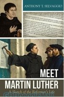Meet Martin Luther: A Sketch of the Reformers Life (PB)