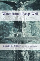 Water From a Deep Well: Christian Spirituality from Early Martyrs to Modern Missionaries (PB)
