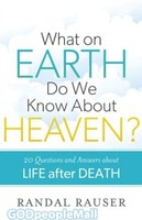 What on Earth Do We Know about Heaven?: 20 Questions and Answers about Life After Death (PB)