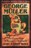 George Muller: The Guardian of Bristols Orphans (Series: Christian Heroes: Then & Now)