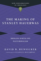 Making of Stanley Hauerwas: Bridging Barth and Postliberal (New Explorations in Theology) (Paperback)