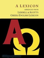 Liddell and Scotts Greek-English Lexicon, Abridged [Oxford Little Liddell with Enlarged Type for Easier Reading]