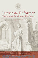 Luther the Reformer, 2d Ed.: The Story of the Man and His Career (PB)