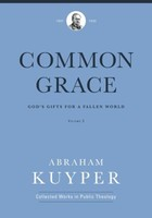 Common Grace, Vol.2: Gods Gifts for a Fallen World (Abraham Kuyper Collected Works in Public Theology) (HB)