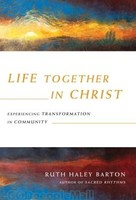 Life Together in Christ: Experiencing Transformation in Community (HB)